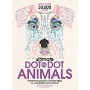 Ultimate Dot to Dot Animals : Extreme Puzzle Challenges to Complete and Colour