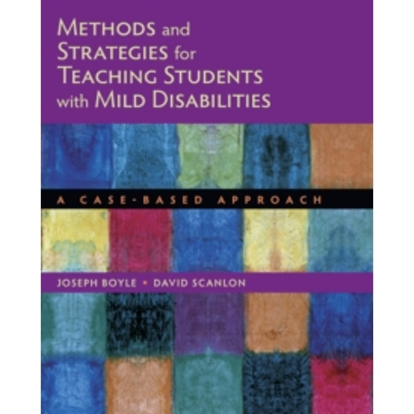 Methods and Strategies for Teaching Students with Mild Disabilities : A Case-Based Approach