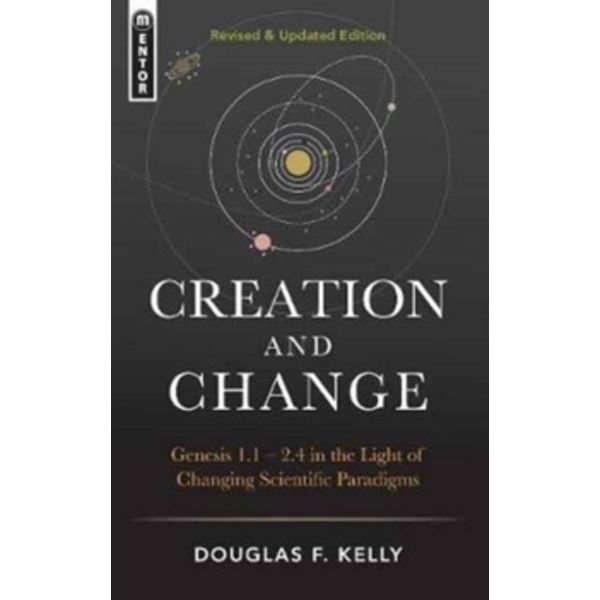 Creation And Change : Genesis 1:1-2.4 in the Light of Changing Scientific Paradigms