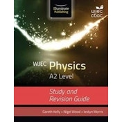 WJEC Physics for A2: Study and Revision Guide by Gareth Kelly, Nigel Wood, Iestyn Morris (Paperback, 2017)