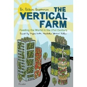 The Vertical Farm : Feeding the World in the 21st Century