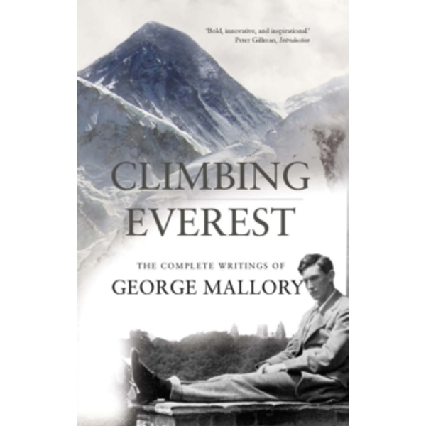 Climbing Everest: The Complete Writings of George Mallory by George Leigh Mallory (Paperback, 2012)