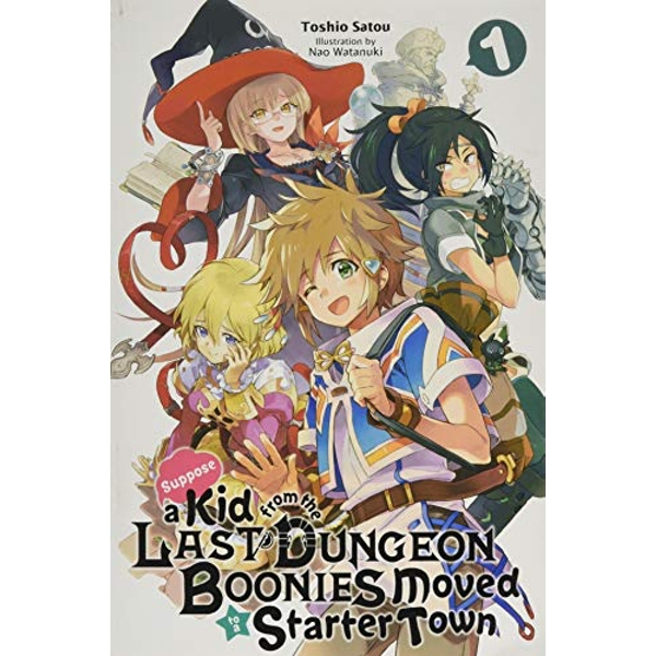 Suppose a Kid from the Last Dungeon Boonies Moved to a Starter Town, Vol. 1 (light novel)