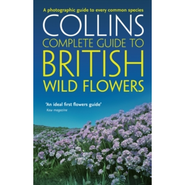 British Wild Flowers : A Photographic Guide to Every Common Species