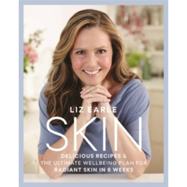 Skin : Delicious Recipes & the Ultimate Wellbeing Plan for Radiant Skin in 6 Weeks