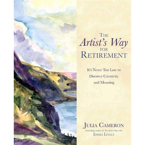The Artist's Way for Retirement: It's Never Too Late to Discover Creativity and Meaning by Julia Cameron, Emma Lively (Paperback, 2016)