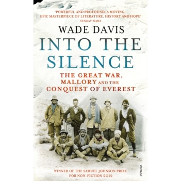 Into The Silence: The Great War, Mallory and the Conquest of Everest by Wade Davis (Paperback, 2012)