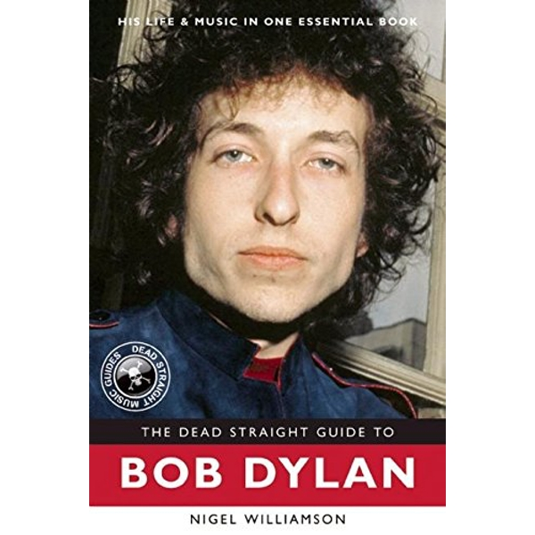 The Dead Straight Guide to Bob Dylan by Nigel Williamson (Paperback, 2015)