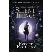 The Slow Regard of Silent Things : A Kingkiller Chronicle Novella