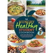 The Hungry Healthy Student Cookbook : More than 200 recipes that are delicious and good for you too