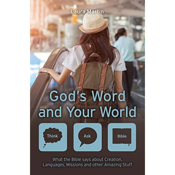 God's Word and Your World What the Bible says about Creation, Languages, Missions and other amazing stuff! Paperback / softback 2018