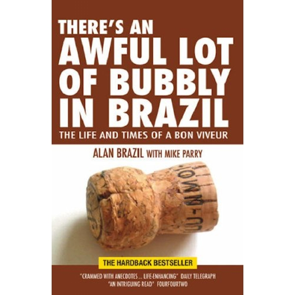 There's an Awful Lot of Bubbly in Brazil: The Life and Times of a Bon Viveur by Alan Brazil, Mike Parry (Paperback, 2007)