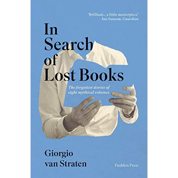 In Search of Lost Books The forgotten stories of eight mythical volumes Paperback / softback 2018
