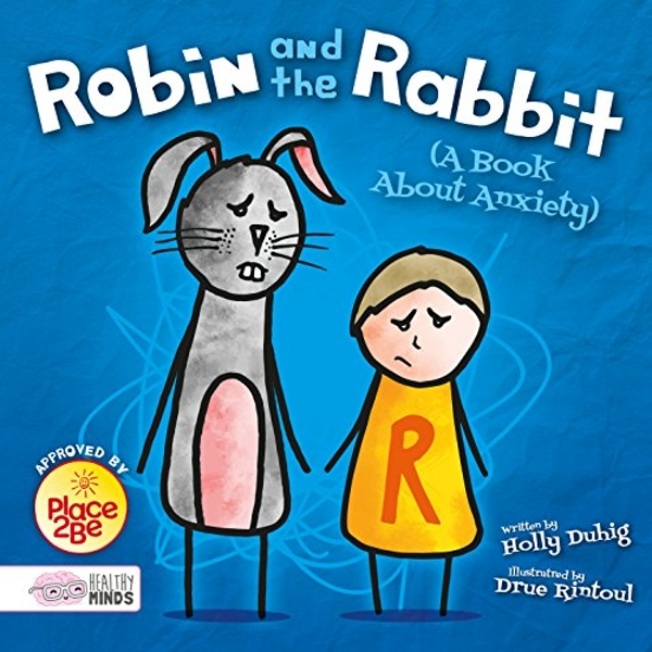 Robin and the Rabbit (A Book About Anxiety)  Hardback 2018