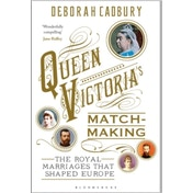 Queen Victoria's Matchmaking: The Royal Marriages that Shaped Europe by Deborah Cadbury (Hardback, 2017)