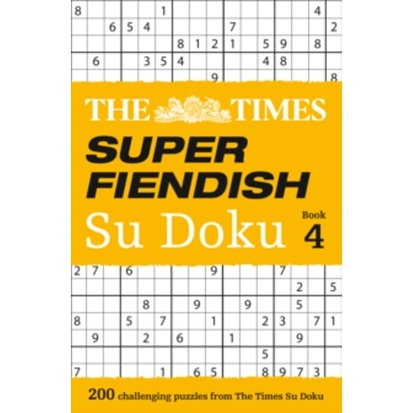 The Times Super Fiendish Su Doku Book 4 : 200 Challenging Puzzles from the Times