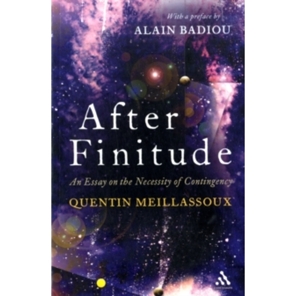 After Finitude: An Essay on the Necessity of Contingency by Quentin Meillassoux (Paperback, 2009)