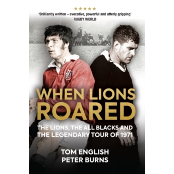 When Lions Roared : The Lions, the All Blacks and the Legendary Tour of 1971
