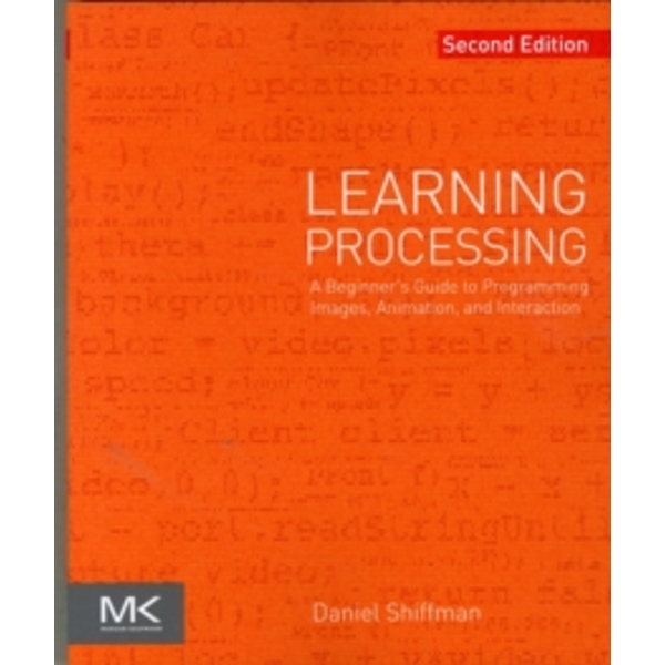 Learning Processing: A Beginner's Guide to Programming Images, Animation, and Interaction by Daniel Shiffman (Paperback, 2015)
