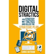 Digital Stractics: How Strategy Met Tactics and Killed the Strategic Plan by Chris Outram (Hardback, 2015)