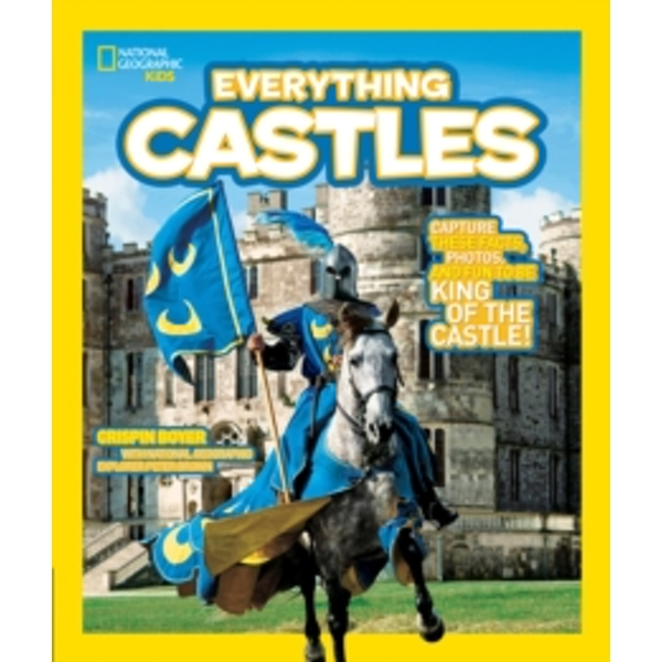 Everything Castles : Capture These Facts, Photos, and Fun to be King of the Castle!