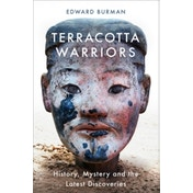 Terracotta Warriors : History, Mystery and the Latest Discoveries