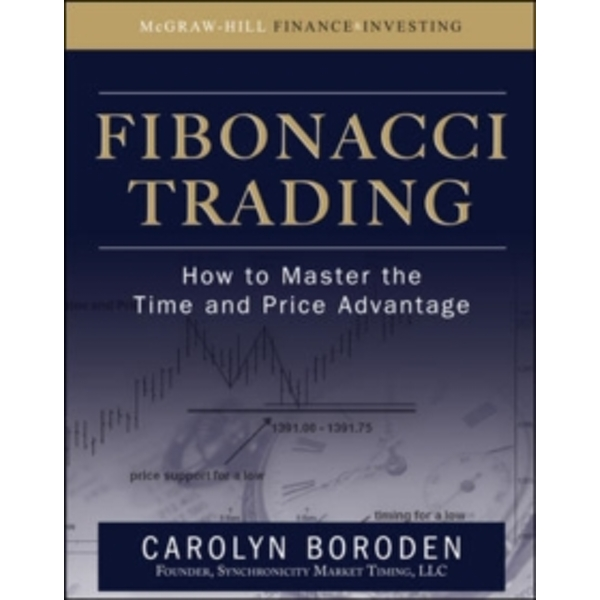 Fibonacci Trading: How to Master the Time and Price Advantage by Carolyn Boroden (Hardback, 2008)
