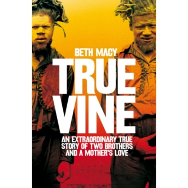 Truevine : An Extraordinary True Story of Two Brothers and a Mother's Love