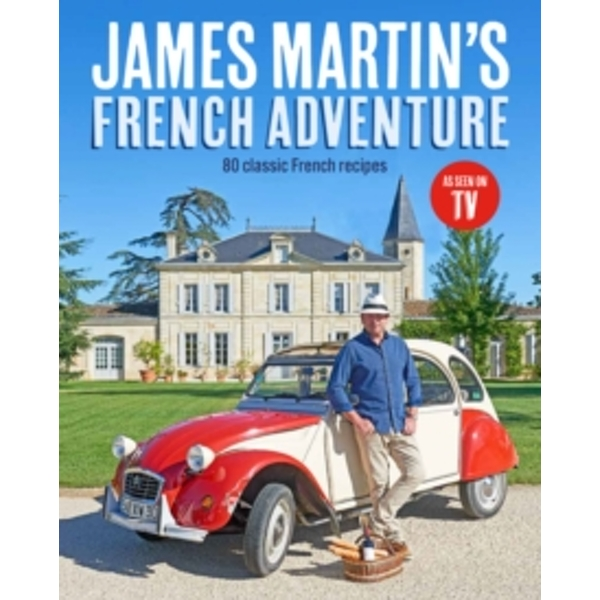 James Martin's French Adventure: 80 Classic French Recipes by James Martin (Hardback, 2017) by James Martin,