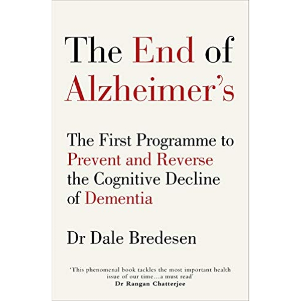 The End of Alzheimer's: The First Programme to Prevent and Reverse the Cognitive Decline of Dementia by Dale E. Bredesen (Paperback, 2017)