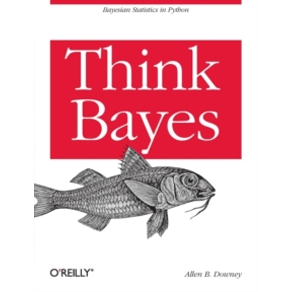 Think Bayes: Bayesian Statistics in Python by Allen Donwey (Paperback, 2013)