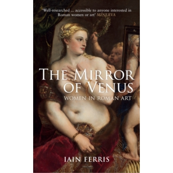The Mirror of Venus : Women in Roman Art
