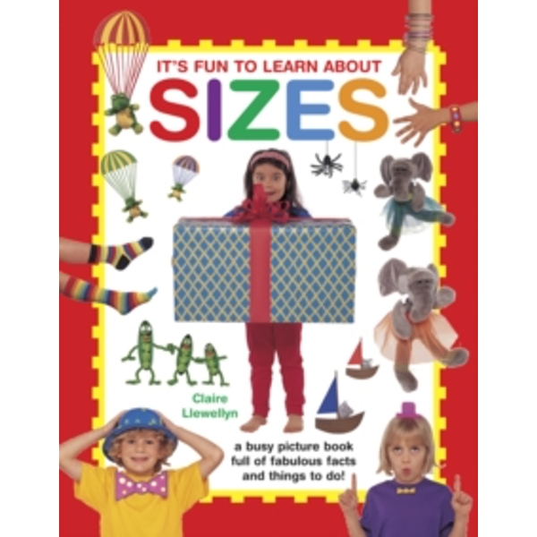 It's Fun to Learn About Sizes: A Busy Picture Book Full of Fabulous Facts and Things to Do! by Claire Llewellyn (Hardback, 2016)