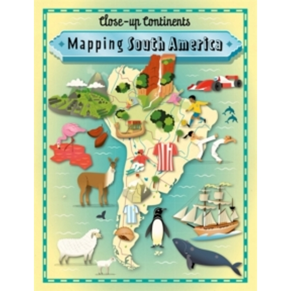 Close-up Continents: Mapping South America
