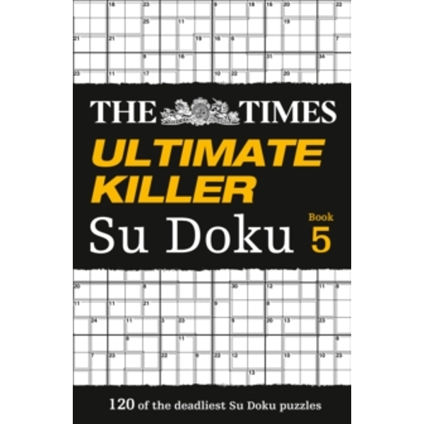 The Times Ultimate Killer Su Doku Book 5 : 120 of the Deadliest Su Doku Puzzles