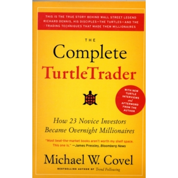 The Complete TurtleTrader : How 23 Novice Investors Became Overnight Millionaires