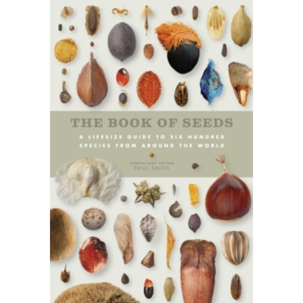 The Book of Seeds : A Lifesize Guide to Six Hundred Species from Around the World