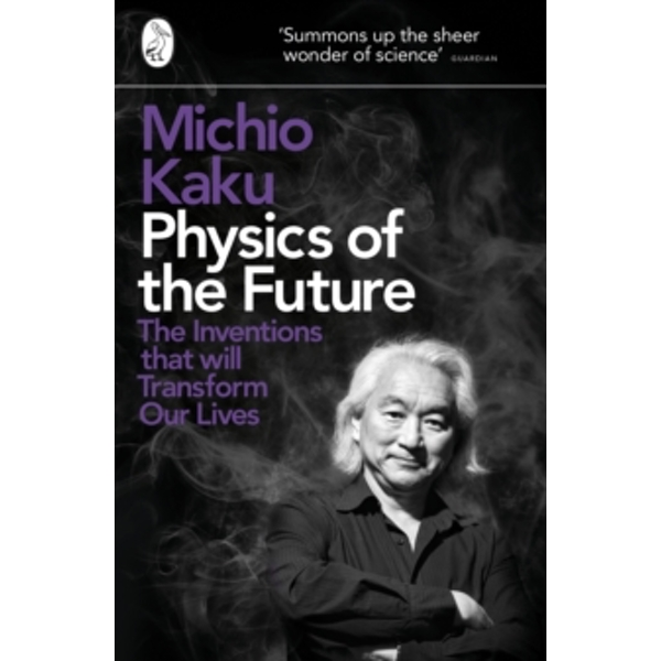 Physics of the Future: The Inventions That Will Transform Our Lives by Michio Kaku (Paperback, 2012)