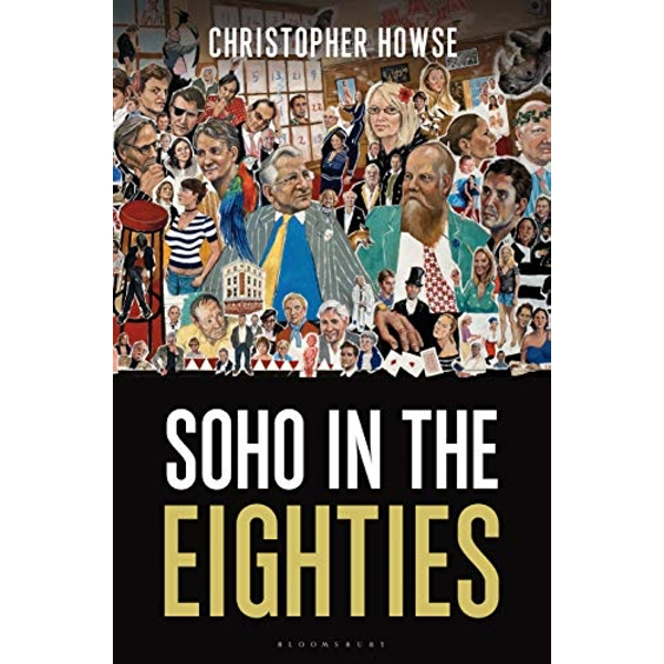 Soho in the Eighties  Hardback 2018