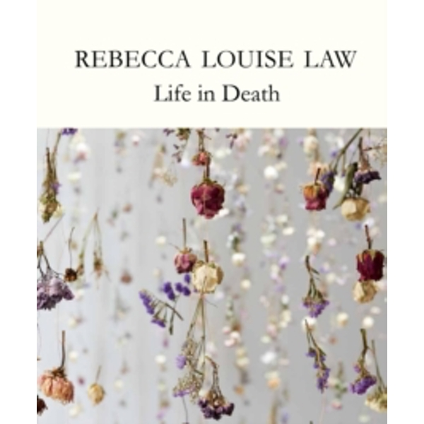 Rebecca Louise Law : Life in Death Hardcover
