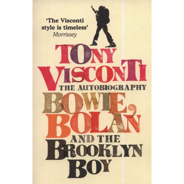 Tony Visconti: The Autobiography: Bowie, Bolan and the Brooklyn Boy Paperback – 3 Sep 2007