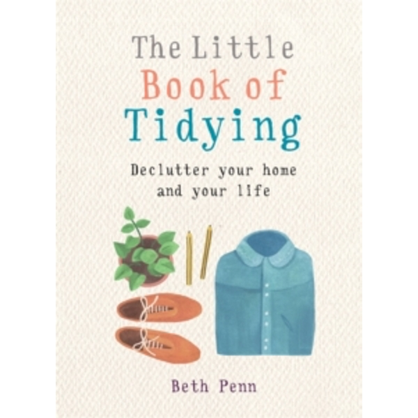 The Little Book of Tidying : Declutter your home and your life