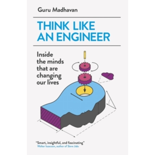 Think Like An Engineer: Inside the Minds that are Changing our Lives by Guru Madhavan (Paperback, 2016)