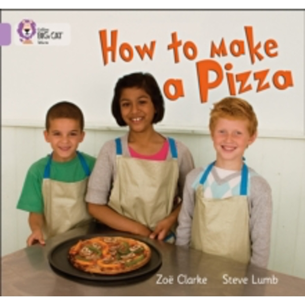 How to Make a Pizza: Band 00/Lilac (Collins Big Cat) by Zoe Clarke, Steve Lumb (Paperback, 2010)