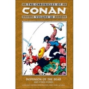 The Chronicles of Conan Volume 22: Dominion of the Dead and Other Stories