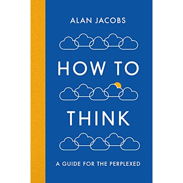 How To Think A Guide for the Perplexed Paperback / softback 2018