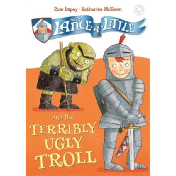 Sir Lance-a-Little and the Terribly Ugly Troll : Book 4