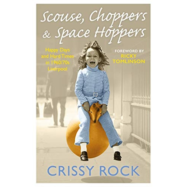 Scouse, Choppers & Space Hoppers - A Liverpool Life of Happy Days and Hard Times A Liverpool Life of Happy Days and Hard Times Paperback / softback 2018