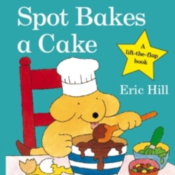 Spot Bakes A Cake by Eric Hill (Board book, 2008)