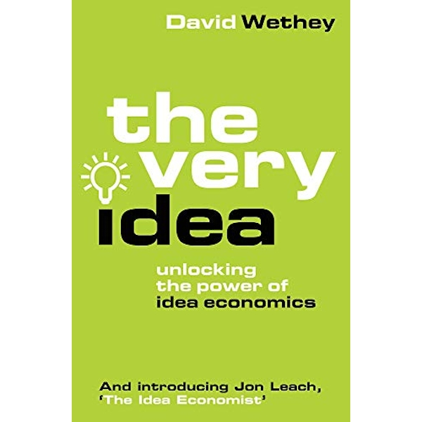 The Very Idea Unlocking the Power of Idea Economics Paperback / softback 2018